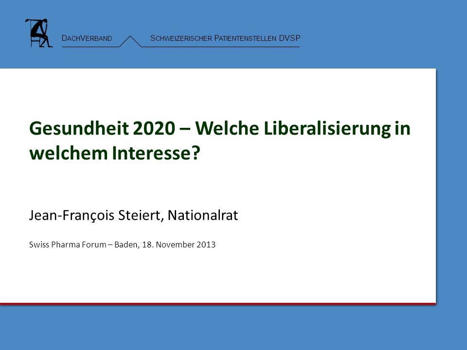 D ACH V ERBAND S CHWEIZERISCHER P ATIENTENSTELLEN DVSP Gesundheit 2020 – Welche Liberalisierung in welchem Interesse.