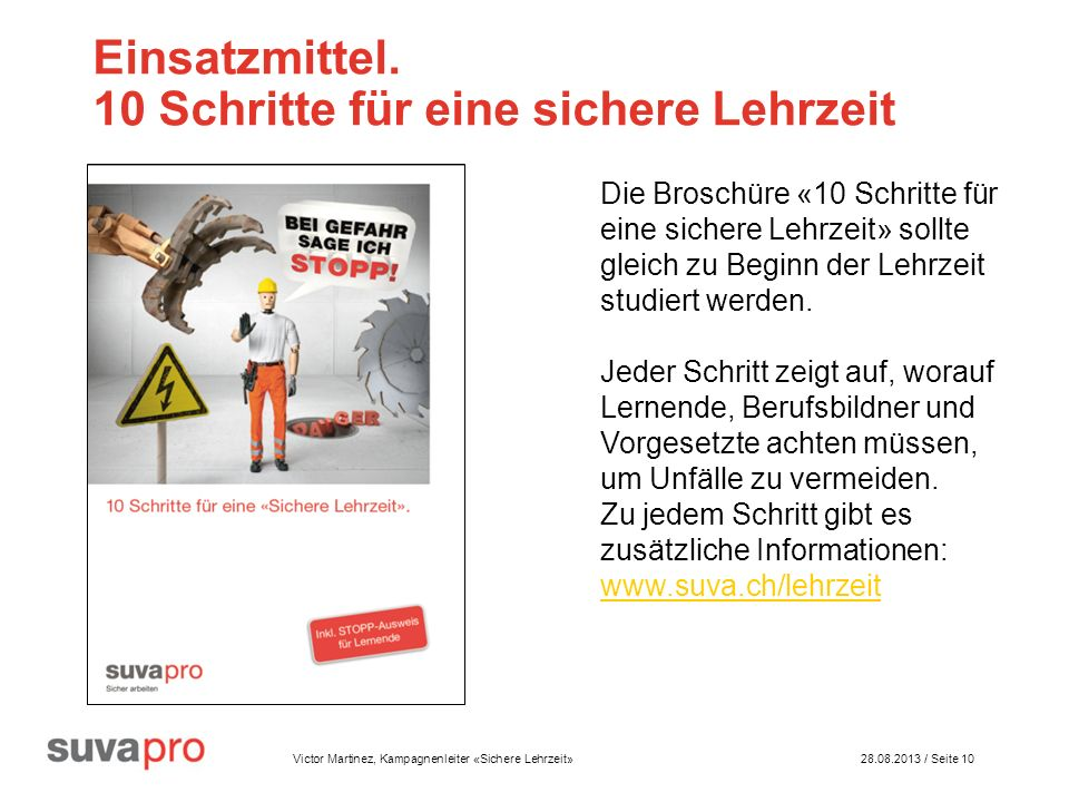 Victor Martinez, Kampagnenleiter «Sichere Lehrzeit» 28.08.2013 / Seite 10 Einsatzmittel.
