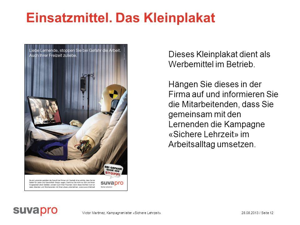 Victor Martinez, Kampagnenleiter «Sichere Lehrzeit» 28.08.2013 / Seite 12 Einsatzmittel.