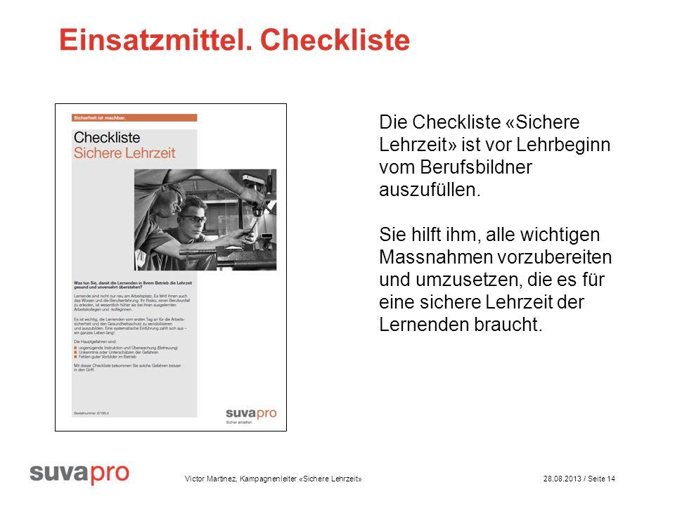 Victor Martinez, Kampagnenleiter «Sichere Lehrzeit» 28.08.2013 / Seite 14 Einsatzmittel.