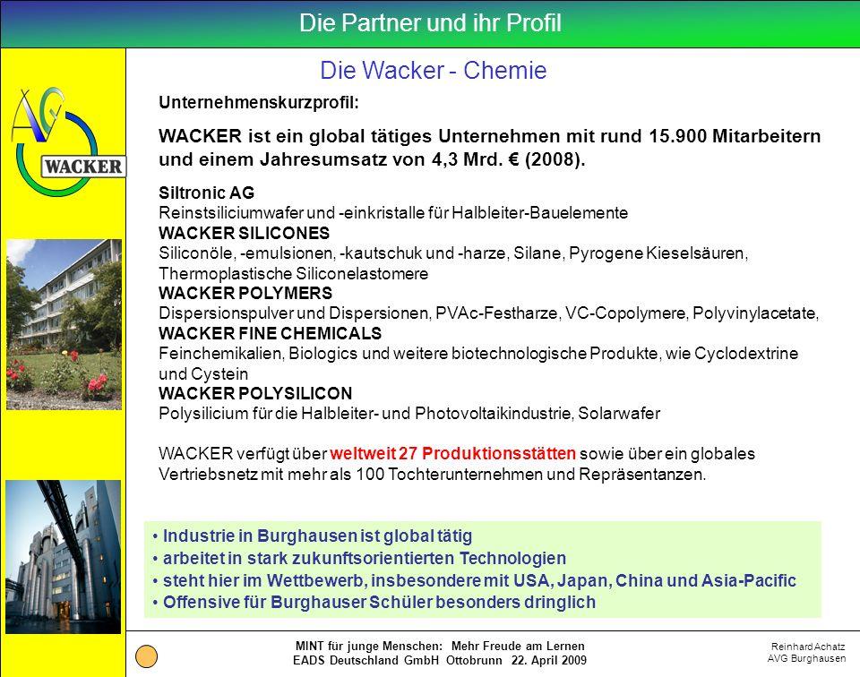 Reinhard Achatz AVG Burghausen MINT für junge Menschen: Mehr Freude am Lernen EADS Deutschland GmbH Ottobrunn 22. April 2009 Die Wacker - Chemie Unter