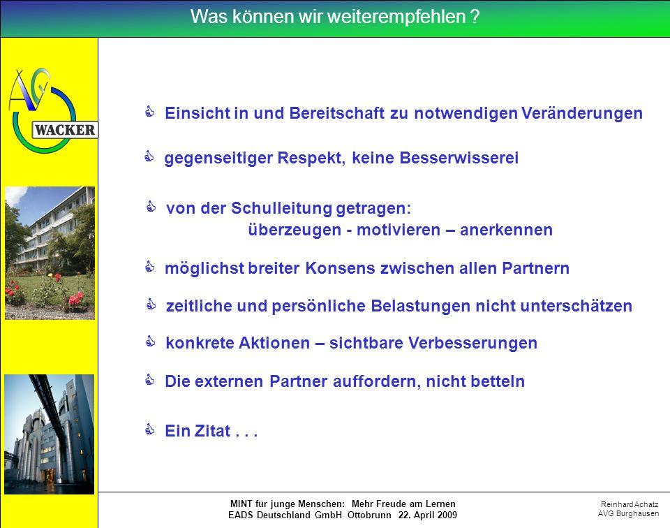 Reinhard Achatz AVG Burghausen MINT für junge Menschen: Mehr Freude am Lernen EADS Deutschland GmbH Ottobrunn 22. April 2009 Was können wir weiterempf