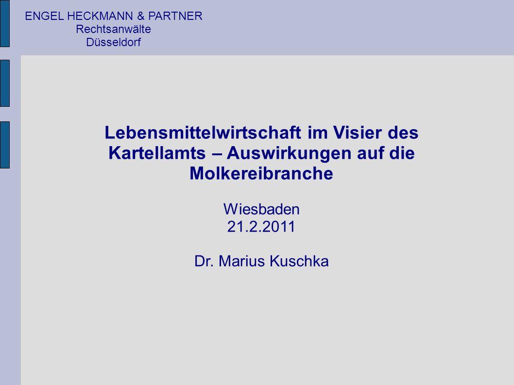ENGEL HECKMANN & PARTNER Rechtsanwälte Düsseldorf Lebensmittelwirtschaft im Visier des Kartellamts – Auswirkungen auf die Molkereibranche Wiesbaden 21.2.2011 Dr.