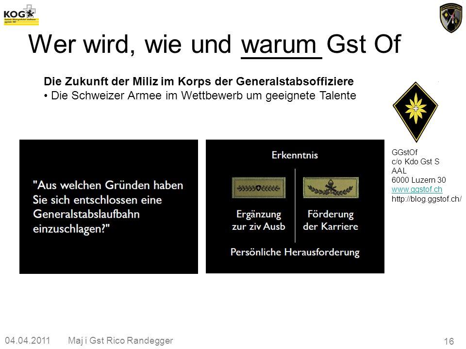 04.04.2011Maj i Gst Rico Randegger 16 Wer wird, wie und warum Gst Of GGstOf c/o Kdo Gst S AAL 6000 Luzern 30 www.ggstof.ch http://blog.ggstof.ch/ Die