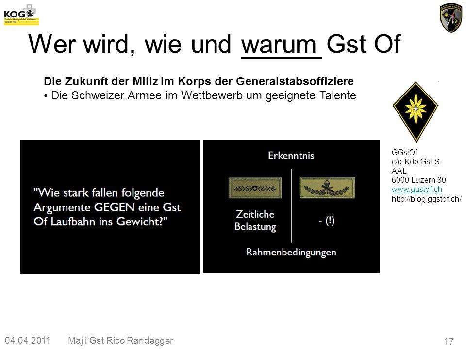 04.04.2011Maj i Gst Rico Randegger 17 Wer wird, wie und warum Gst Of GGstOf c/o Kdo Gst S AAL 6000 Luzern 30 www.ggstof.ch http://blog.ggstof.ch/ Die