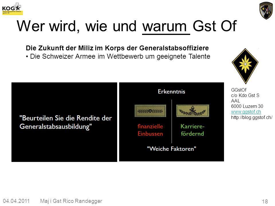 04.04.2011Maj i Gst Rico Randegger 18 Wer wird, wie und warum Gst Of GGstOf c/o Kdo Gst S AAL 6000 Luzern 30 www.ggstof.ch http://blog.ggstof.ch/ Die