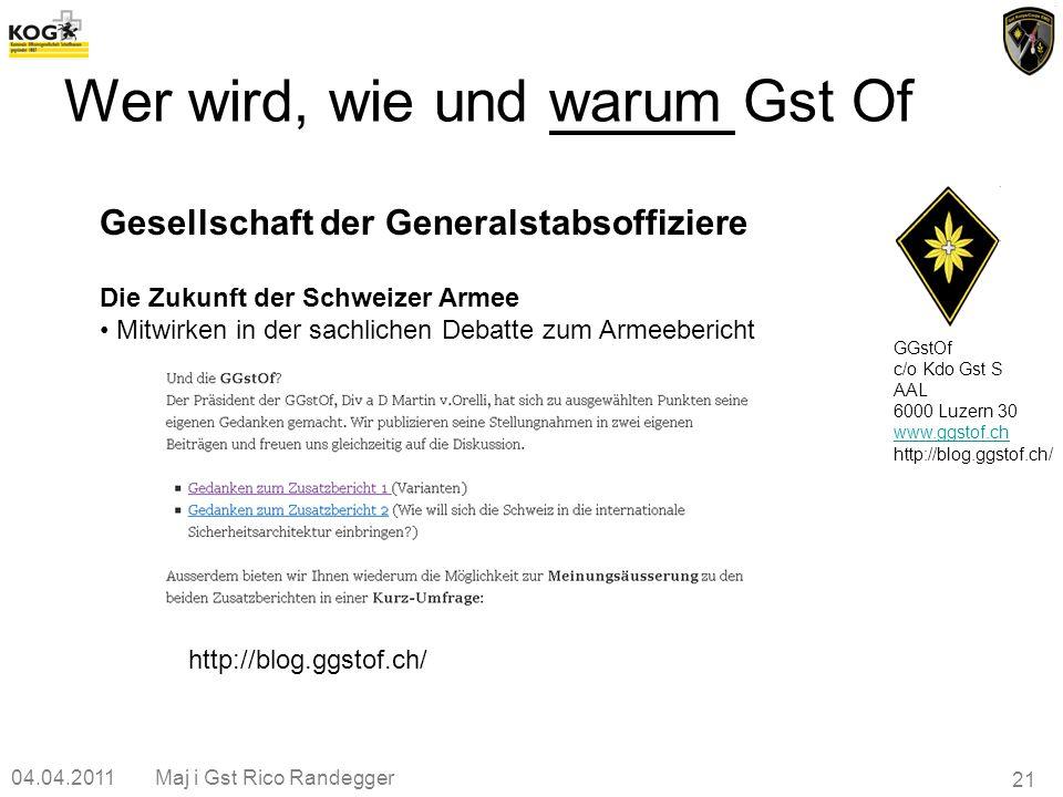 04.04.2011Maj i Gst Rico Randegger 21 GGstOf c/o Kdo Gst S AAL 6000 Luzern 30 www.ggstof.ch http://blog.ggstof.ch/ Gesellschaft der Generalstabsoffizi