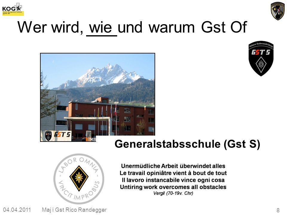 04.04.2011Maj i Gst Rico Randegger 8 Wer wird, wie und warum Gst Of Generalstabsschule (Gst S)