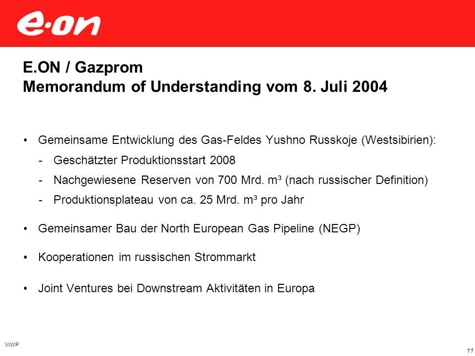 V/WP 11 E.ON / Gazprom Memorandum of Understanding vom 8. Juli 2004 Gemeinsame Entwicklung des Gas-Feldes Yushno Russkoje (Westsibirien): -Geschätzter