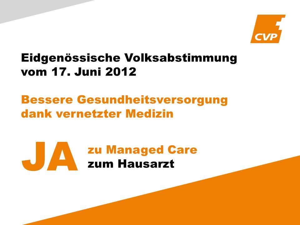 Eidgenössische Volksabstimmung vom 17. Juni 2012 Bessere Gesundheitsversorgung dank vernetzter Medizin JA zu Managed Care zum Hausarzt
