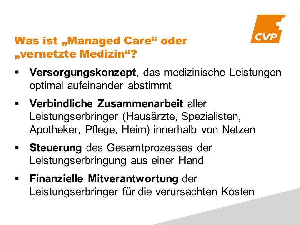 Was ist Managed Care oder vernetzte Medizin? Versorgungskonzept, das medizinische Leistungen optimal aufeinander abstimmt Verbindliche Zusammenarbeit