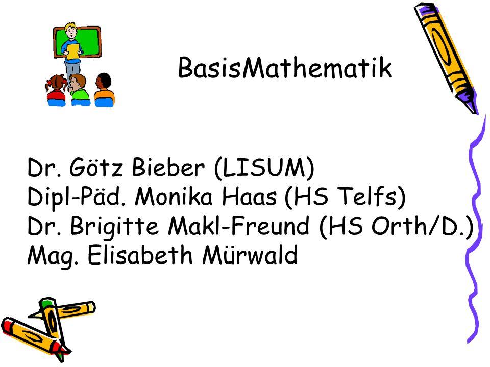 BasisMathematik Dr.Götz Bieber (LISUM) Dipl-Päd. Monika Haas (HS Telfs) Dr.