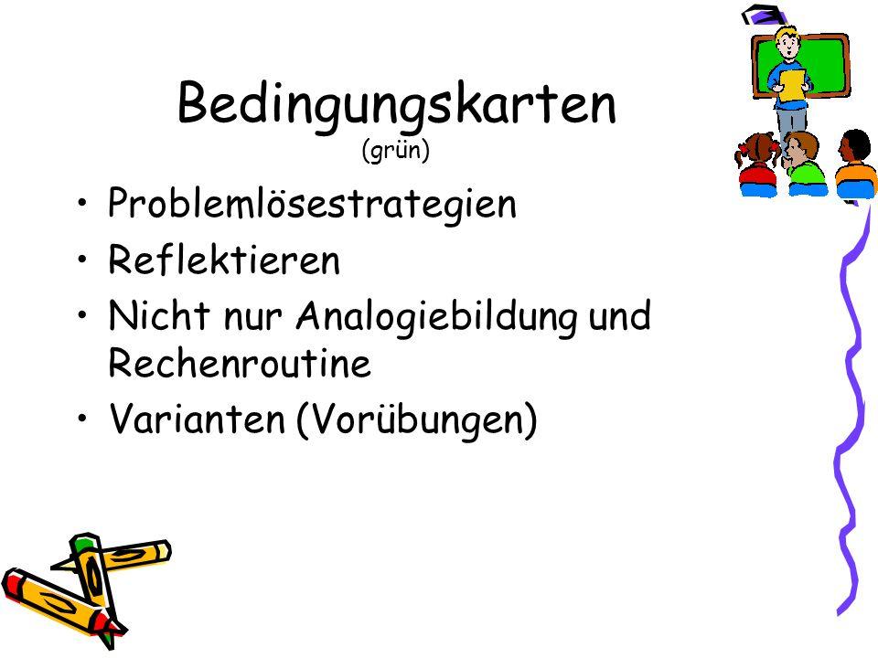 Bedingungskarten (grün) Problemlösestrategien Reflektieren Nicht nur Analogiebildung und Rechenroutine Varianten (Vorübungen)