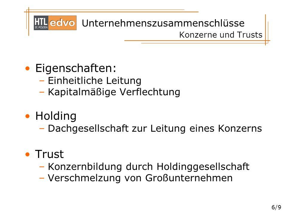 Unternehmenszusammenschlüsse 7/9 Arten von Konzernen Sachkonzerne –Horizontale Konzerne –Vertikale Konzerne Finanzkonzerne –Diagonale Konzerne Multinationale Konzerne Beispiele: Spar, Rewe, Allianz