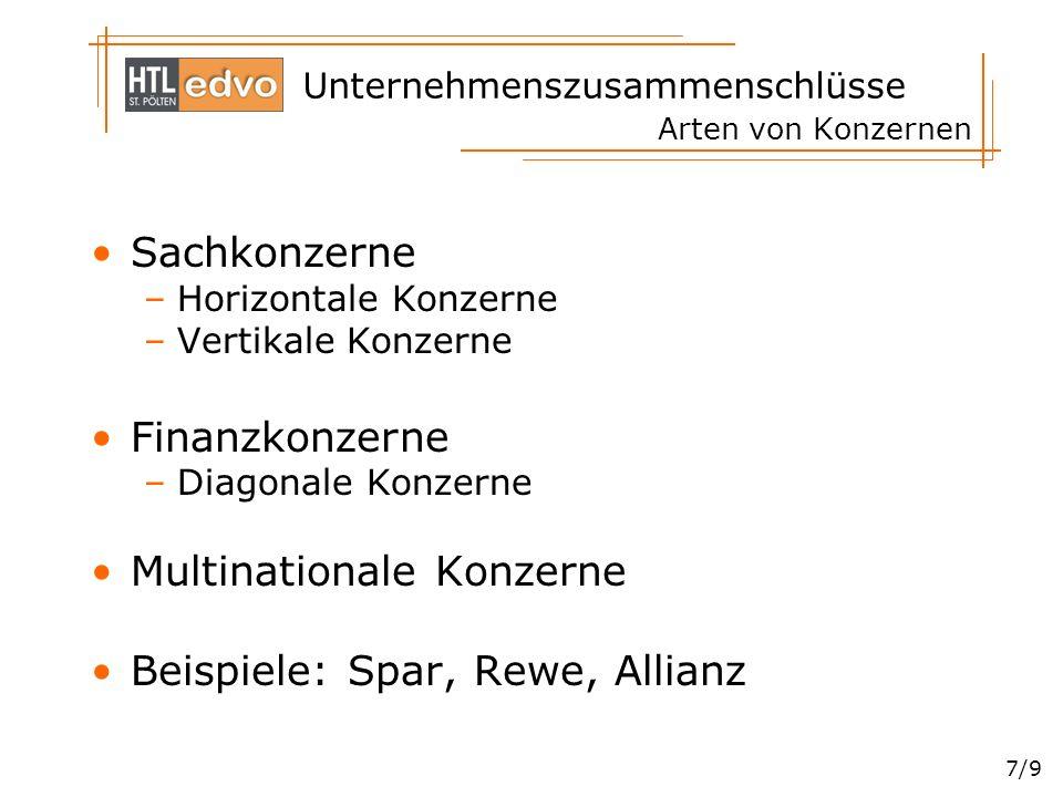 Unternehmenszusammenschlüsse 7/9 Arten von Konzernen Sachkonzerne –Horizontale Konzerne –Vertikale Konzerne Finanzkonzerne –Diagonale Konzerne Multina