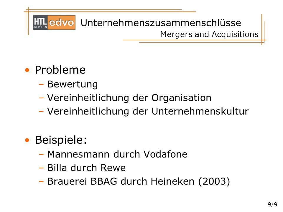 Unternehmenszusammenschlüsse 9/9 Mergers and Acquisitions Probleme –Bewertung –Vereinheitlichung der Organisation –Vereinheitlichung der Unternehmensk