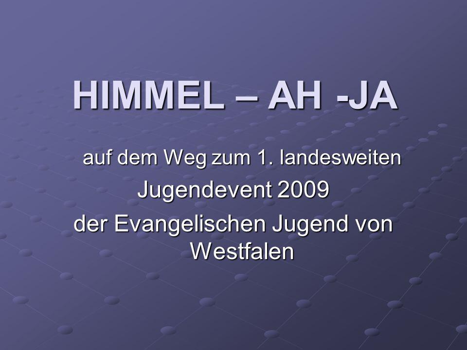 HIMMEL – AH -JA auf dem Weg zum 1. landesweiten Jugendevent 2009 der Evangelischen Jugend von Westfalen
