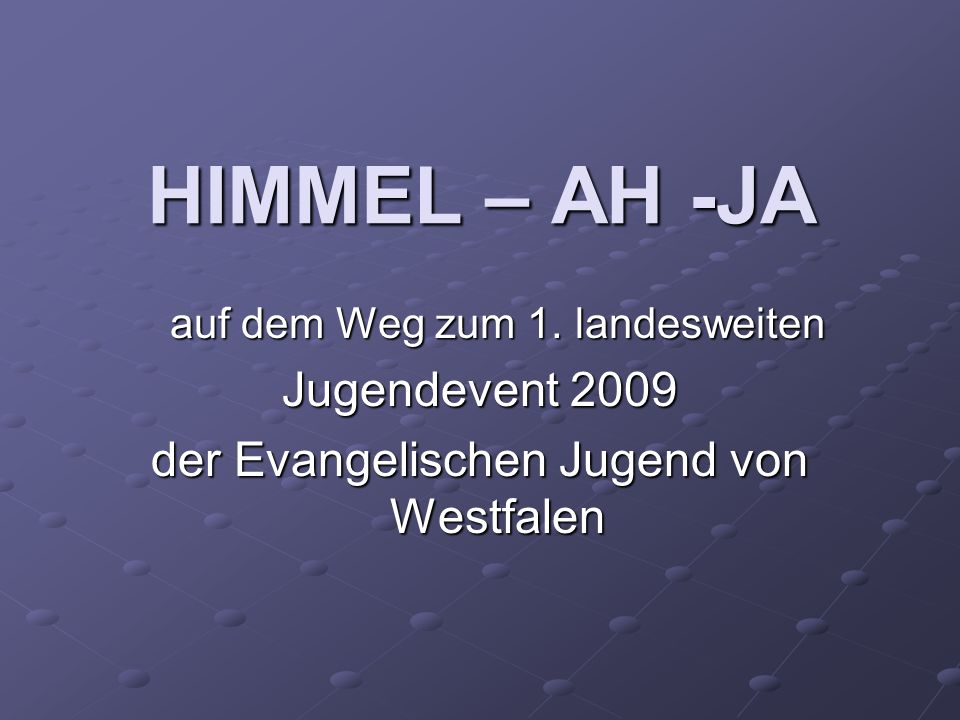 HIMMEL – AH -JA auf dem Weg zum 1.