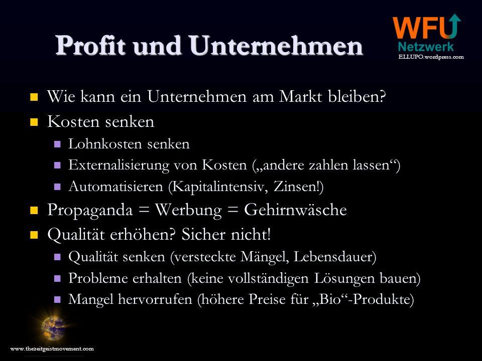 ELLUPO.wordpress.com www.thezeitgeistmovement.com Profit und Unternehmen Wie kann ein Unternehmen am Markt bleiben.