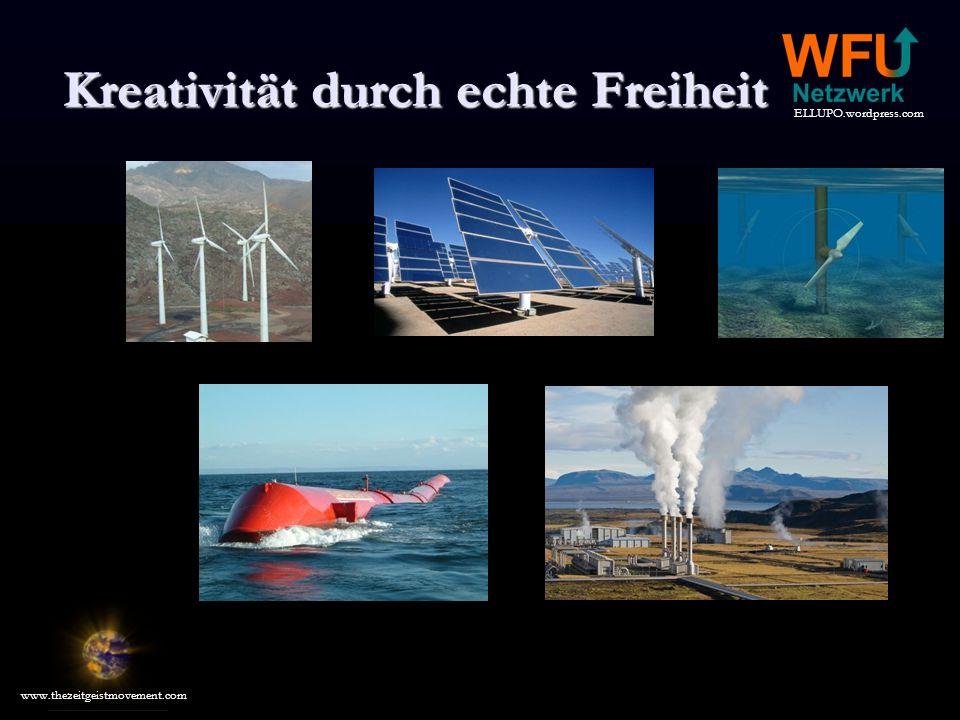 ELLUPO.wordpress.com www.thezeitgeistmovement.com Kreativität durch echte Freiheit