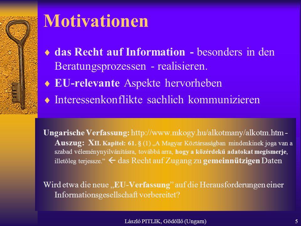 László PITLIK, Gödöllő (Ungarn)5 Motivationen das Recht auf Information - besonders in den Beratungsprozessen - realisieren.