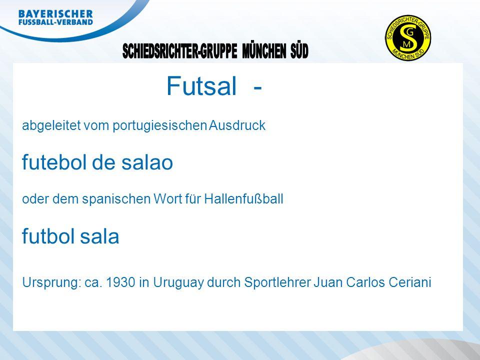 Futsal - abgeleitet vom portugiesischen Ausdruck futebol de salao oder dem spanischen Wort für Hallenfußball futbol sala Ursprung: ca. 1930 in Uruguay