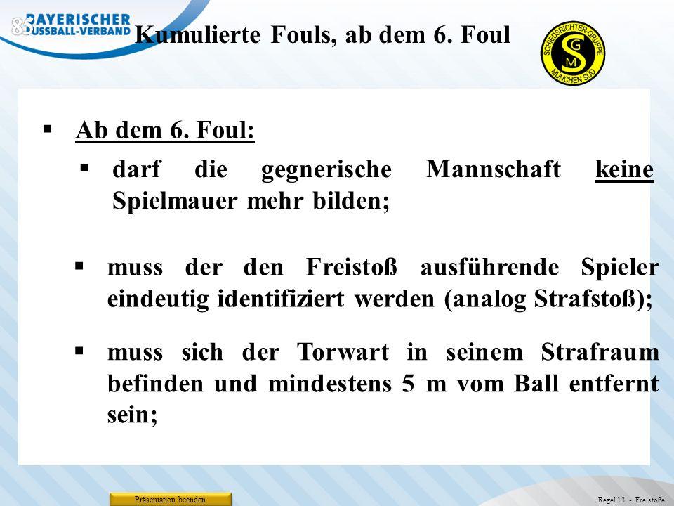 Präsentation beenden Ab dem 6. Foul: Kumulierte Fouls, ab dem 6. Foul Regel 13 - Freistöße darf die gegnerische Mannschaft keine Spielmauer mehr bilde