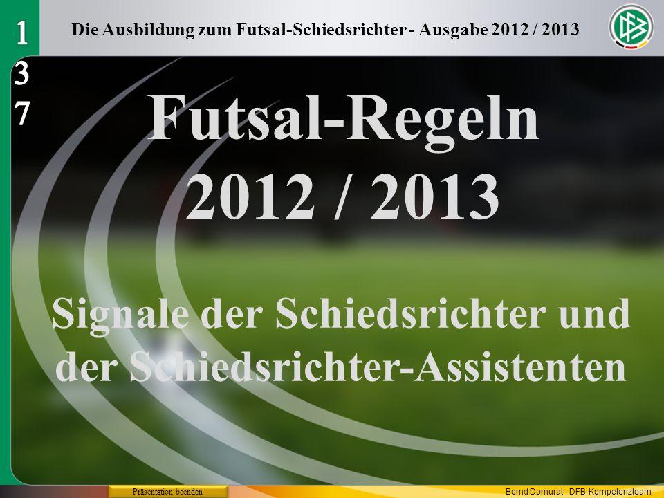 Futsal-Regeln 2012 / 2013 Signale der Schiedsrichter und der Schiedsrichter-Assistenten Die Ausbildung zum Futsal-Schiedsrichter - Ausgabe 2012 / 2013