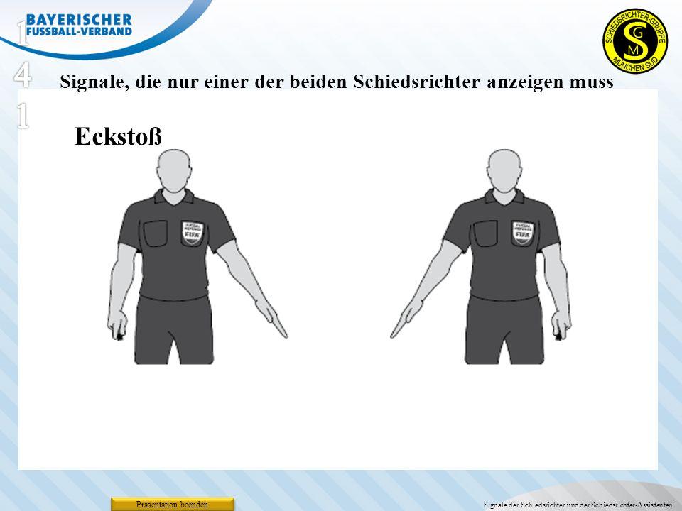 Präsentation beenden Eckstoß Signale, die nur einer der beiden Schiedsrichter anzeigen muss Signale der Schiedsrichter und der Schiedsrichter-Assisten