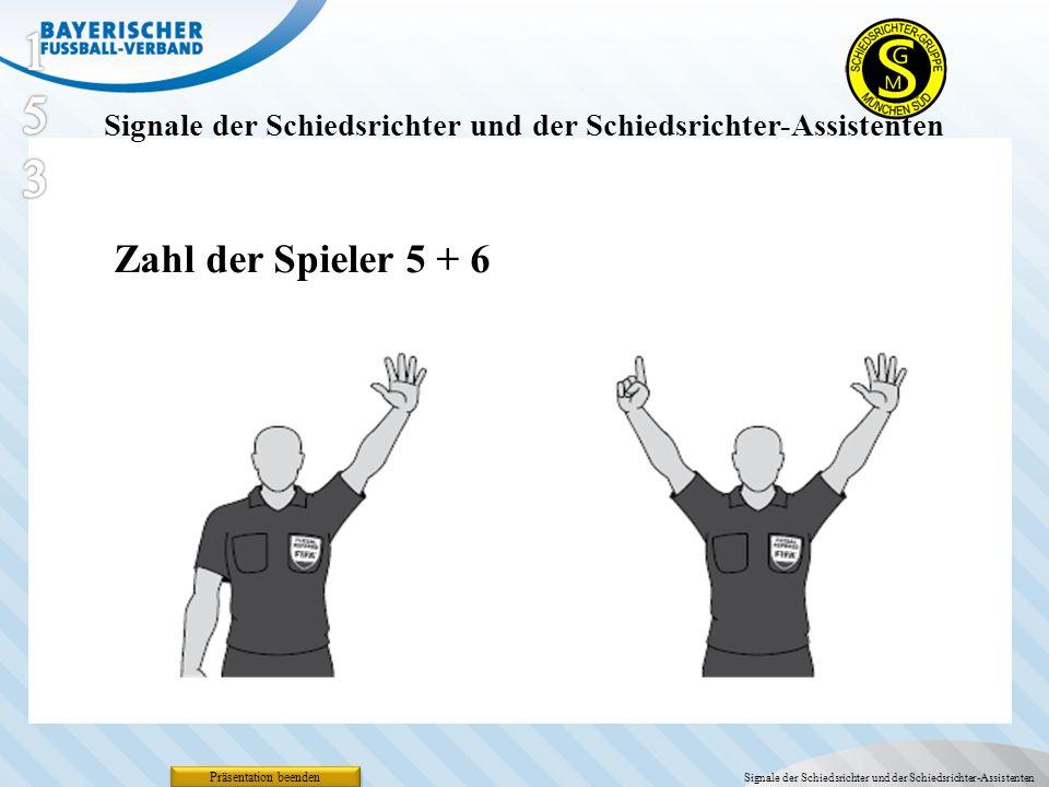 Präsentation beenden Signale der Schiedsrichter und der Schiedsrichter-Assistenten Zahl der Spieler 5 + 6