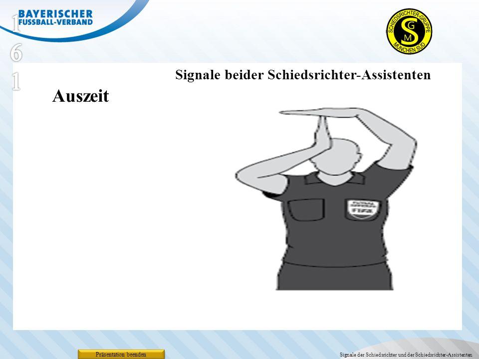 Präsentation beenden Signale beider Schiedsrichter-Assistenten Signale der Schiedsrichter und der Schiedsrichter-Assistenten Auszeit