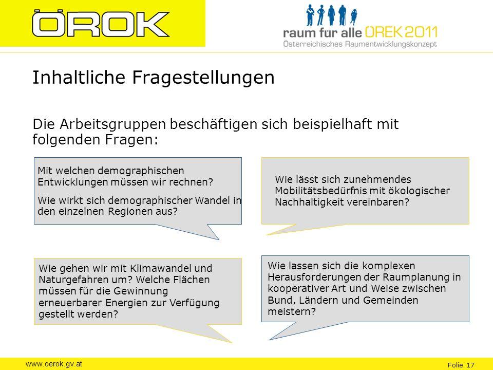 www.oerok.gv.at Folie 17 Inhaltliche Fragestellungen Die Arbeitsgruppen beschäftigen sich beispielhaft mit folgenden Fragen: Mit welchen demographisch