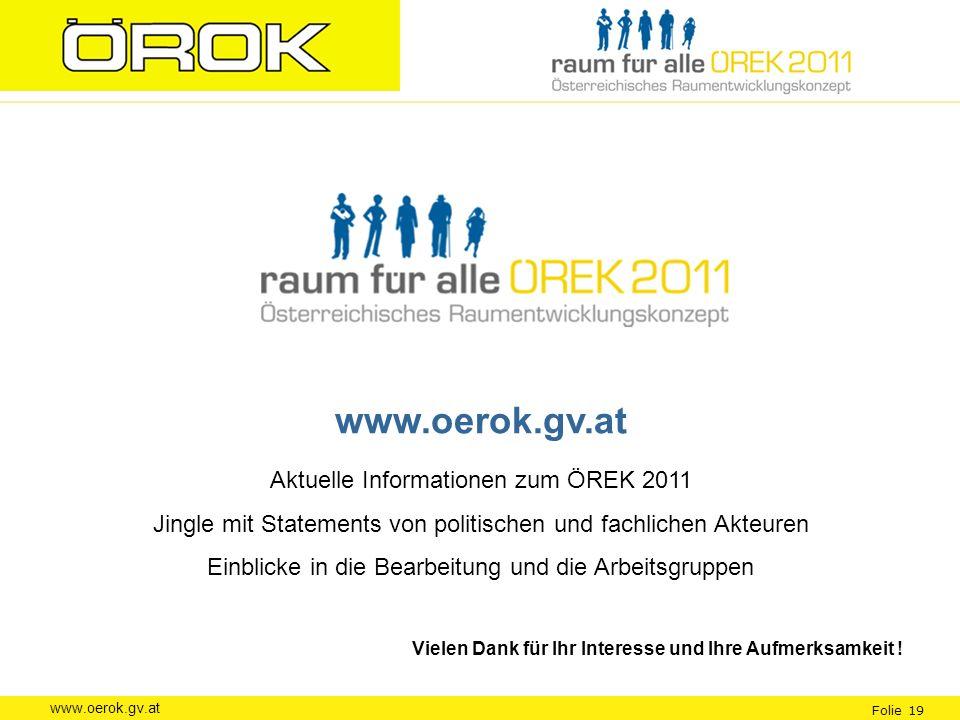www.oerok.gv.at Folie 19 www.oerok.gv.at Aktuelle Informationen zum ÖREK 2011 Jingle mit Statements von politischen und fachlichen Akteuren Einblicke