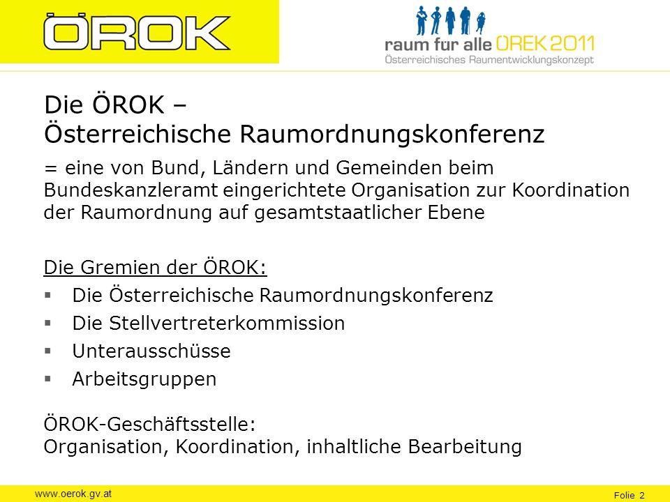 www.oerok.gv.at Folie 2 Die ÖROK – Österreichische Raumordnungskonferenz = eine von Bund, Ländern und Gemeinden beim Bundeskanzleramt eingerichtete Or
