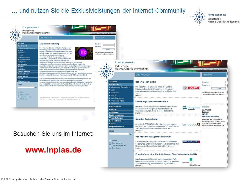 © 2006 Kompetenznetz Industrielle Plasma-Oberflächentechnik … und nutzen Sie die Exklusivleistungen der Internet-Community Besuchen Sie uns im Internet: www.inplas.de