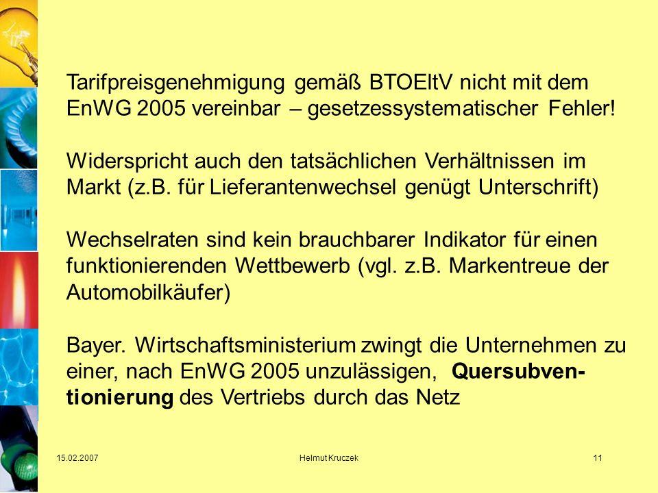 15.02.2007Helmut Kruczek11 Tarifpreisgenehmigung gemäß BTOEltV nicht mit dem EnWG 2005 vereinbar – gesetzessystematischer Fehler.