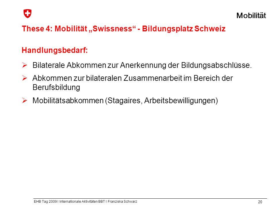 EHB Tag 2009 I Internationale Aktivitäten BBT I Franziska Schwarz Handlungsbedarf: Bilaterale Abkommen zur Anerkennung der Bildungsabschlüsse.