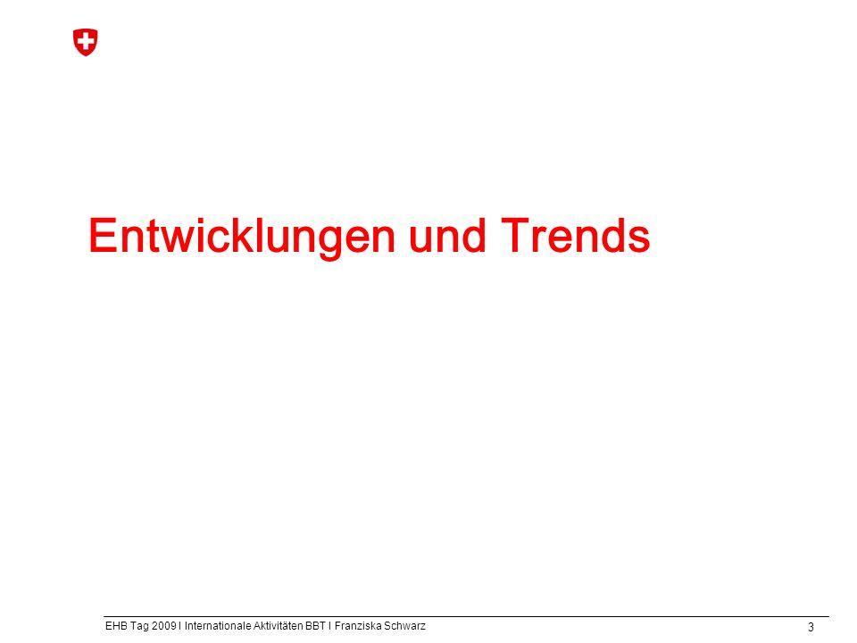EHB Tag 2009 I Internationale Aktivitäten BBT I Franziska Schwarz 3 Entwicklungen und Trends