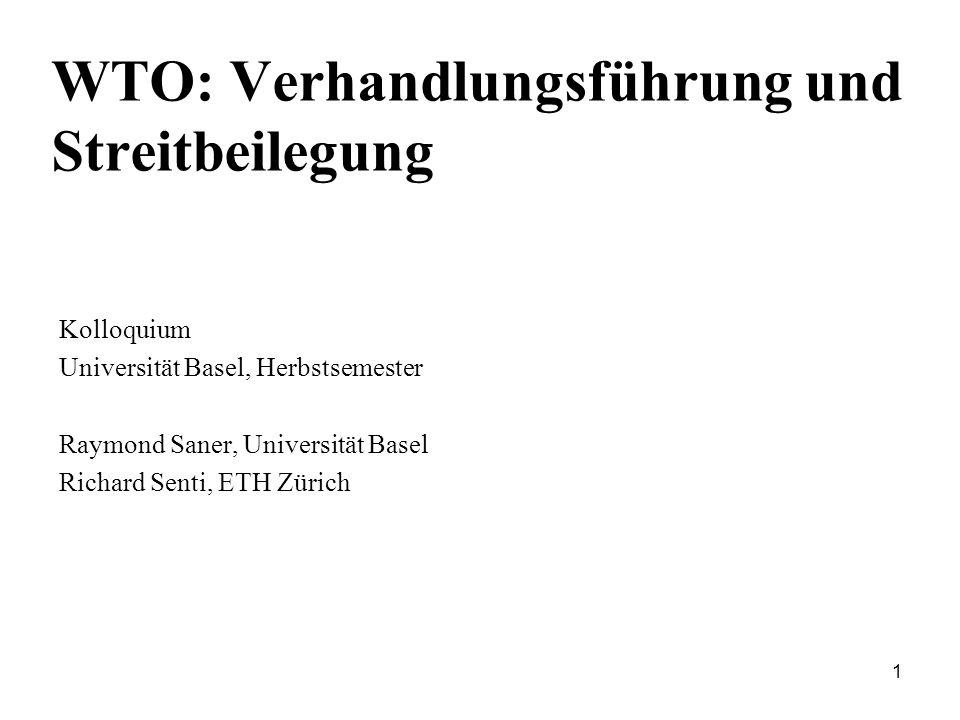1 WTO: Verhandlungsführung und Streitbeilegung Kolloquium Universität Basel, Herbstsemester Raymond Saner, Universität Basel Richard Senti, ETH Zürich