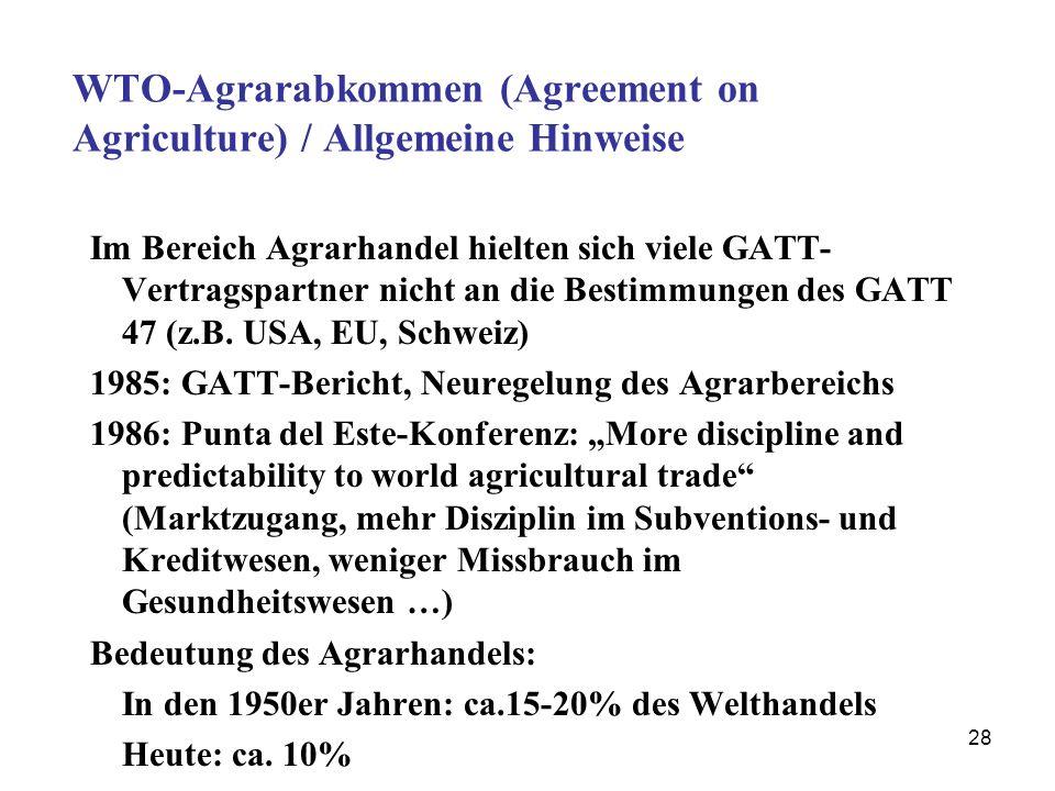 28 WTO-Agrarabkommen (Agreement on Agriculture) / Allgemeine Hinweise Im Bereich Agrarhandel hielten sich viele GATT- Vertragspartner nicht an die Bes