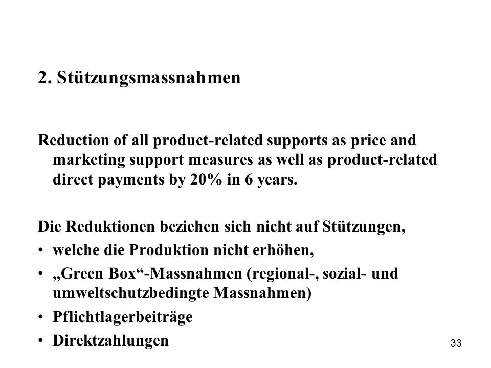 33 2. Stützungsmassnahmen Reduction of all product-related supports as price and marketing support measures as well as product-related direct payments