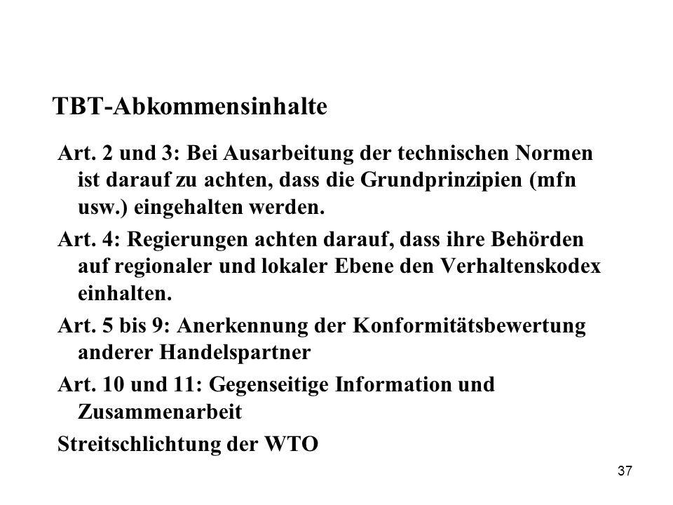 37 TBT-Abkommensinhalte Art. 2 und 3: Bei Ausarbeitung der technischen Normen ist darauf zu achten, dass die Grundprinzipien (mfn usw.) eingehalten we