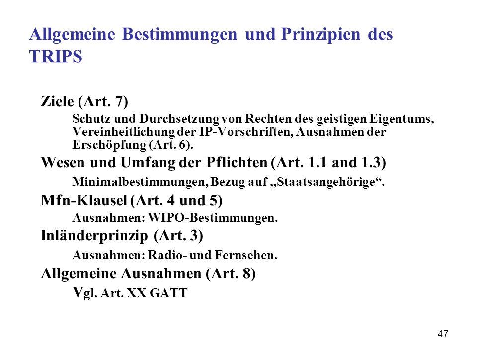 47 Allgemeine Bestimmungen und Prinzipien des TRIPS Ziele (Art. 7) Schutz und Durchsetzung von Rechten des geistigen Eigentums, Vereinheitlichung der