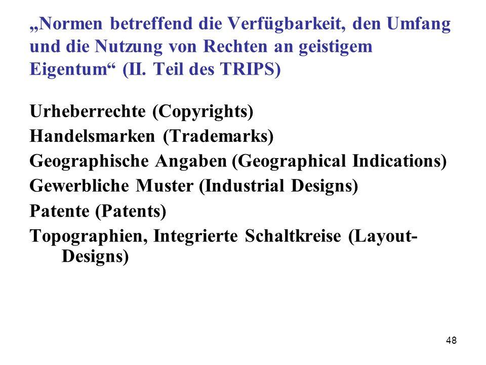 48 Normen betreffend die Verfügbarkeit, den Umfang und die Nutzung von Rechten an geistigem Eigentum (II. Teil des TRIPS) Urheberrechte (Copyrights) H