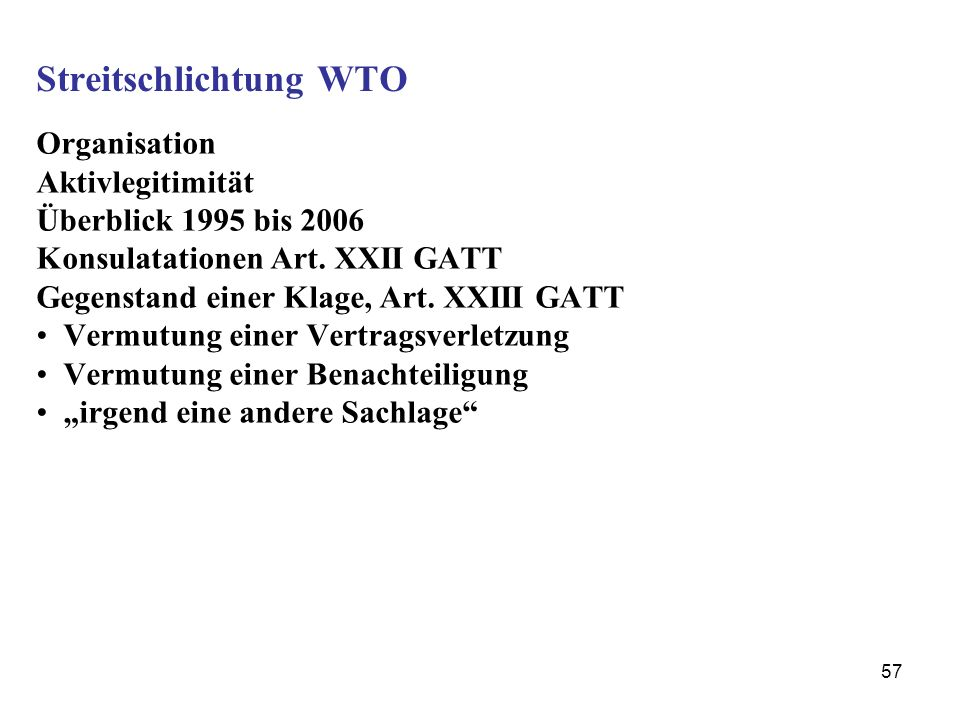 57 Streitschlichtung WTO Organisation Aktivlegitimität Überblick 1995 bis 2006 Konsulatationen Art. XXII GATT Gegenstand einer Klage, Art. XXIII GATT