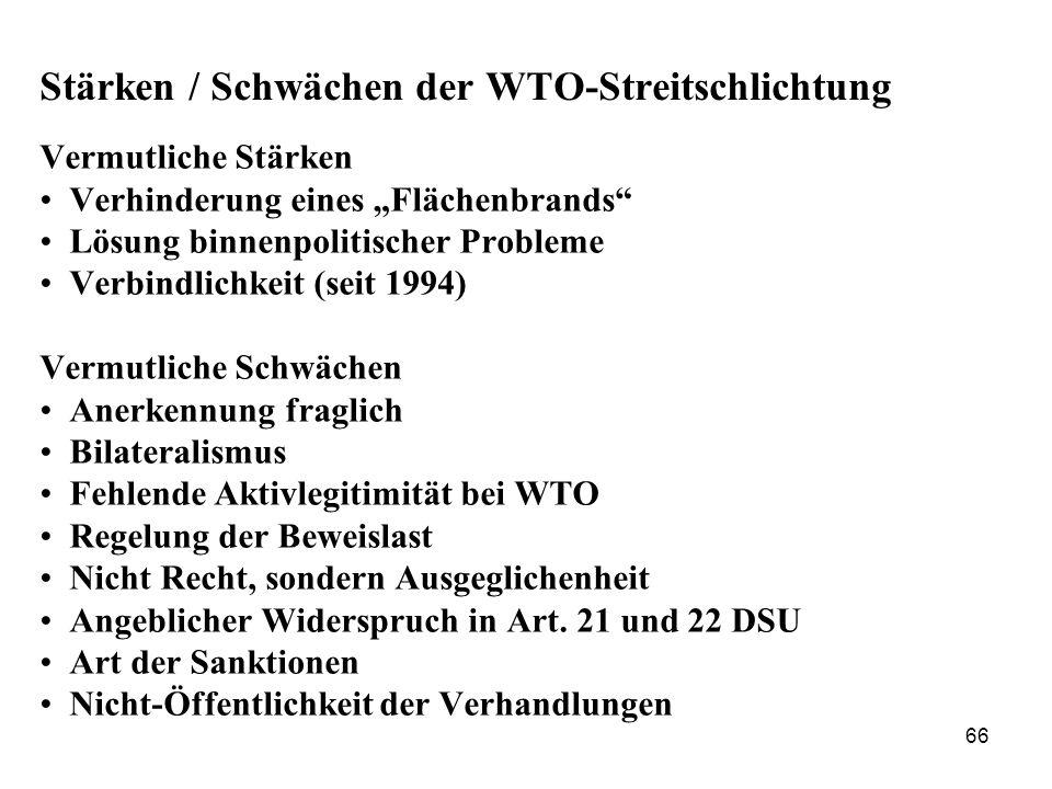66 Stärken / Schwächen der WTO-Streitschlichtung Vermutliche Stärken Verhinderung eines Flächenbrands Lösung binnenpolitischer Probleme Verbindlichkei