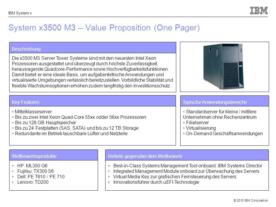 © 2010 IBM Corporation IBM System x System x3500 M3 – Value Proposition (One Pager) Beschreibung Die x3500 M3 Server Tower Systeme sind mit den neuest