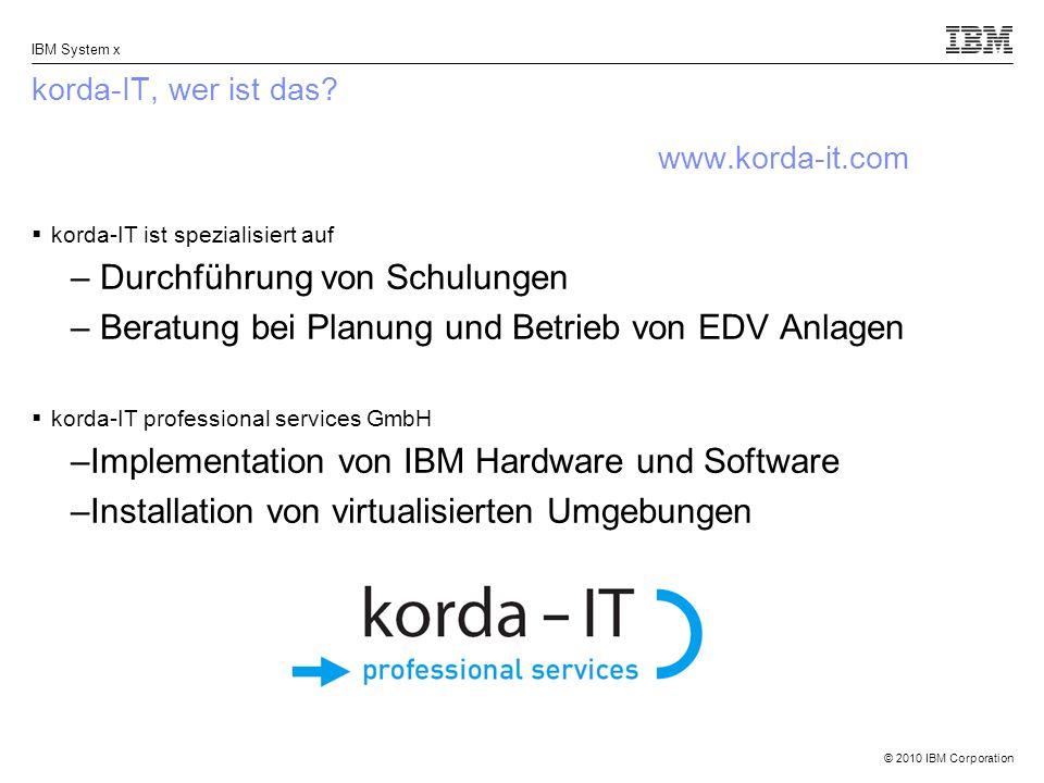 © 2010 IBM Corporation IBM System x korda-IT, wer ist das? www.korda-it.com korda-IT ist spezialisiert auf – Durchführung von Schulungen – Beratung be