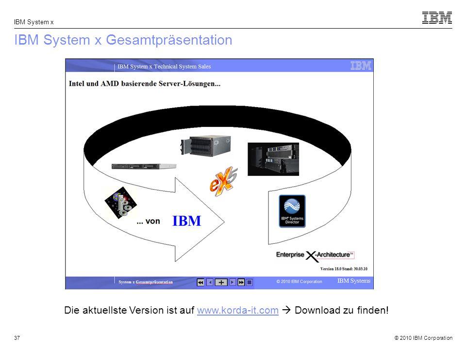 © 2010 IBM Corporation IBM System x 37 IBM System x Gesamtpräsentation Die aktuellste Version ist auf www.korda-it.com Download zu finden!www.korda-it.com