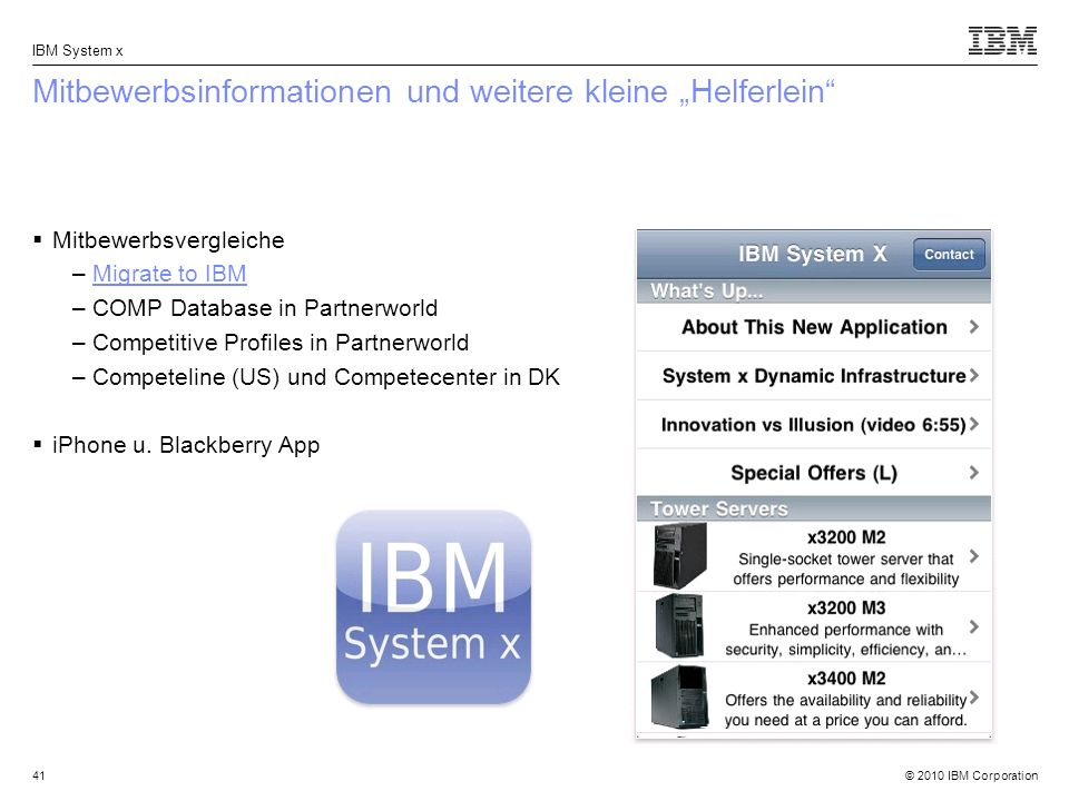 © 2010 IBM Corporation IBM System x 41 Mitbewerbsinformationen und weitere kleine Helferlein Mitbewerbsvergleiche –Migrate to IBMMigrate to IBM –COMP